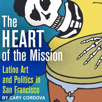The Art of the Mission: Latino Arts and Politics in San Francisco by Cary Cordova