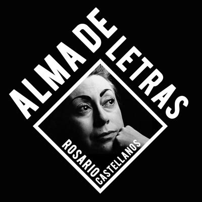 Alma De Letras - Rosario Castellanos