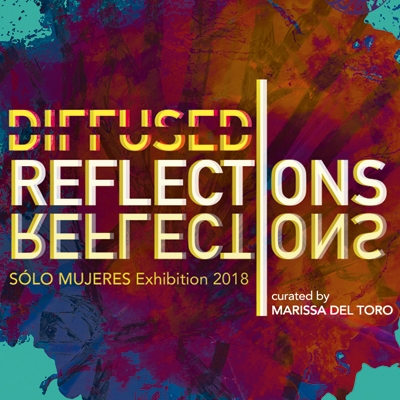 Diffused Reflections: Sólo Mujeres Exhibition 2018 curated by Marissa Del Toro