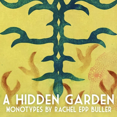 A Hidden Garden: Monotypes by Rachel Epp Buller