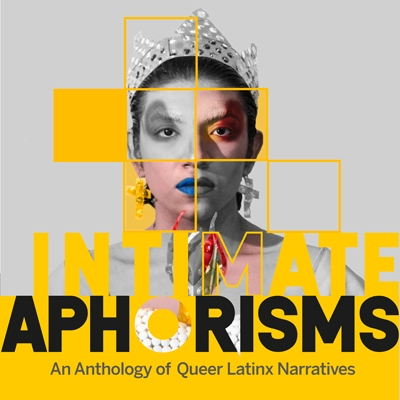 Intimate Aphorisms: An Anthology of Queer Latinx Narratives