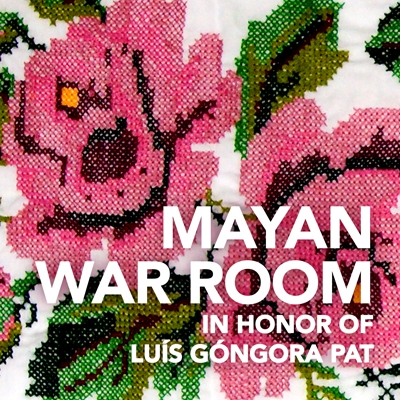 Mayan War Room: In Honor of Luís Góngora Pat