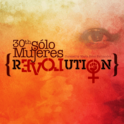 30th Sólo Mujeres: Revolution