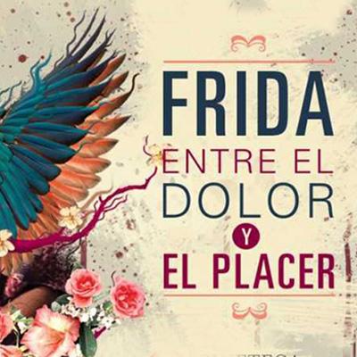 Frida, Entre El Dolor y El Placer