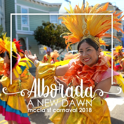 Alborada: A New Dawn, MCCLA SF Carnaval 2018