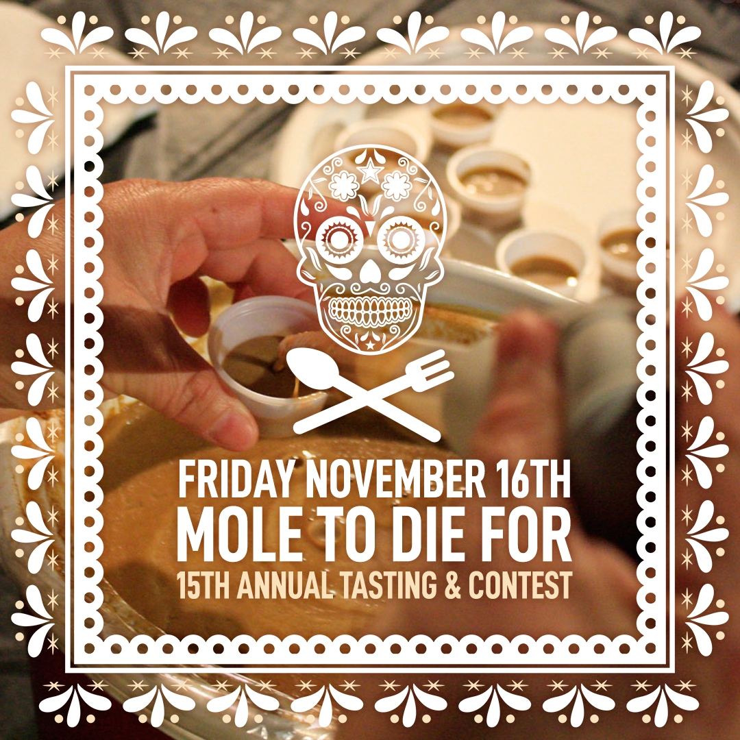 Friday November 16th Mole To Die For 15th Annual Tasting and Contest