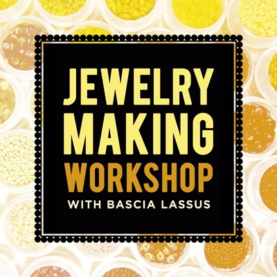 Jewelry Making Workshop with Bascia Lassus