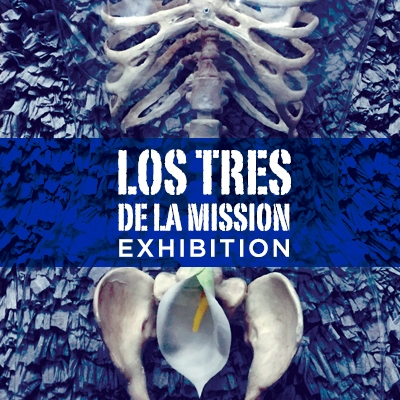 Los Tres de la Mission Exhibition
