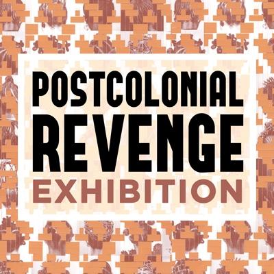 Postcolonial Revenge Exhibition