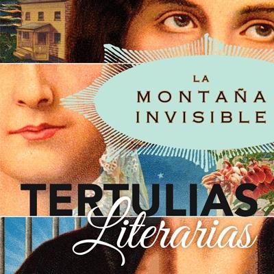 La Montaña Invisible Tertulias Literarias