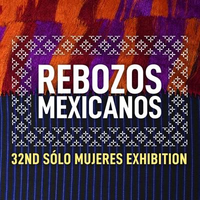 Rebozos Mexicanos 32nd Sólo Mujeres Exhibition