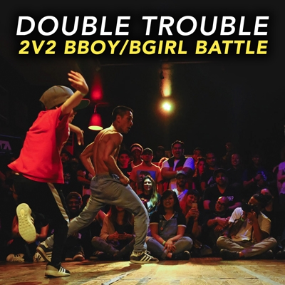 Double Trouble 2v2 B Boy B Girl Battle