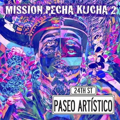 Mission Pecha Kucha 2 Paseo Artístico