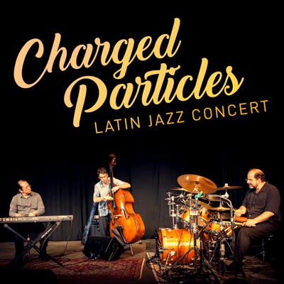 Charged Particles Latin Jazz Concert