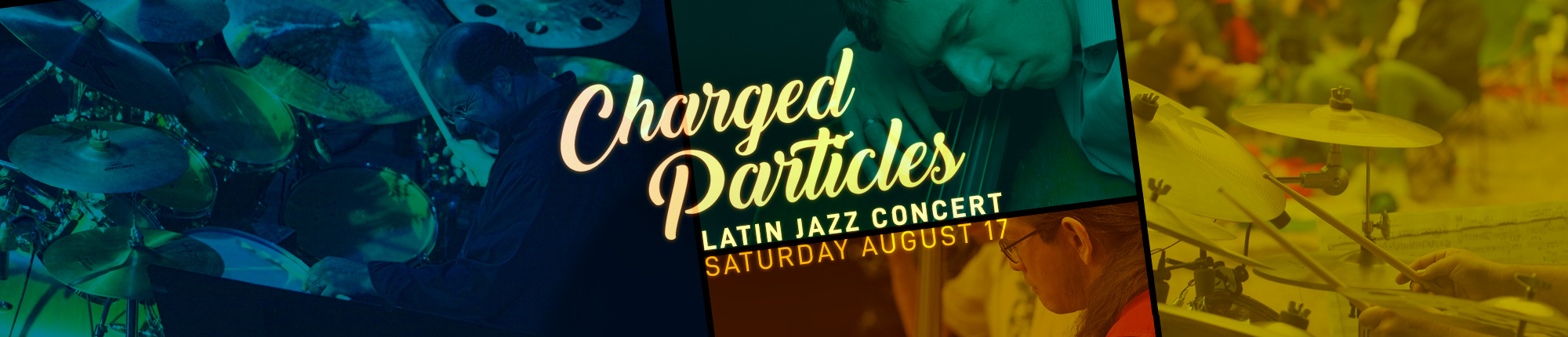 Charged Particles Latin Jazz Concert Saturday August 17