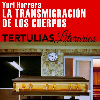 Yuri Herrera, La Transmigración de los Cuerpos. Tertulias Literarias