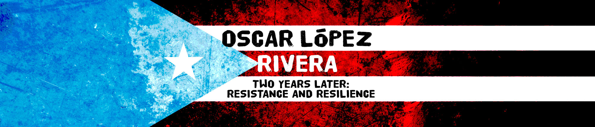 Oscar López Rivera: Two Years Later, Resistance and Resilience