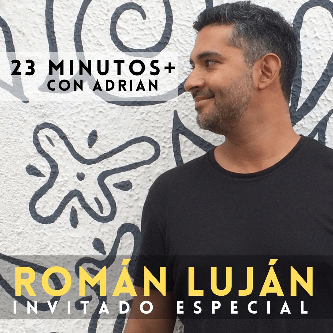 23 Minutos + con Adrian: Román Luján Invitado Especial