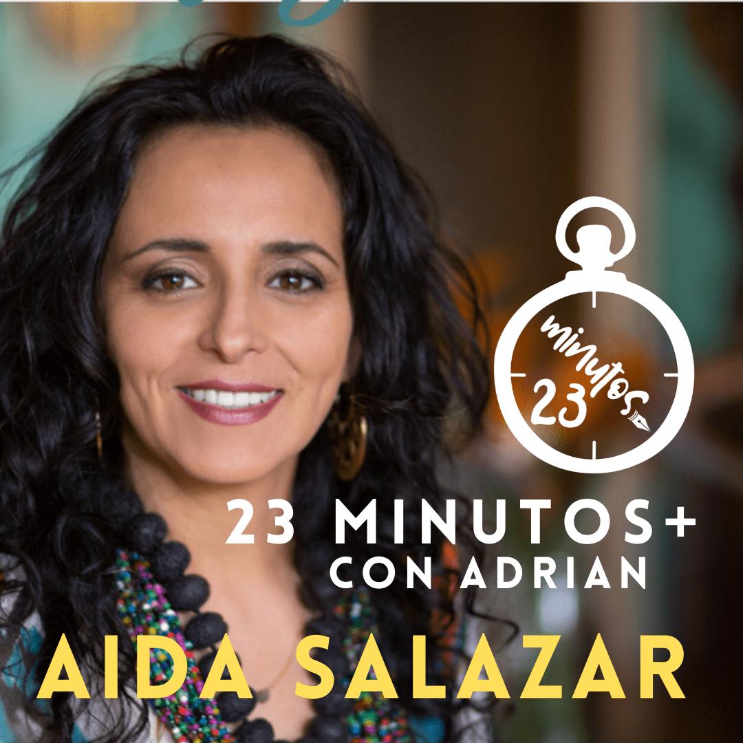 23 Minutos + Con Adrian: Aida Salazar