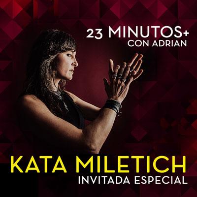 23 Minutos + Con Adrian: Kata Miletich Invitada Especial