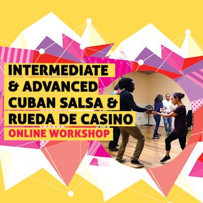 Intermediate & Advanced Cuban Salsa & Rueda de Casino Online Workshop