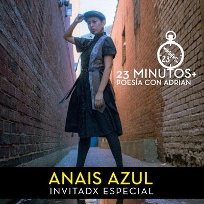 23 Minutos+ Poesía Con Adrian: Anais Azul Invitadx Especial