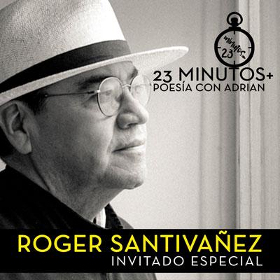 23 Minutos+ Poesía Con Adrian: Roger Santivañez Invitado Especial