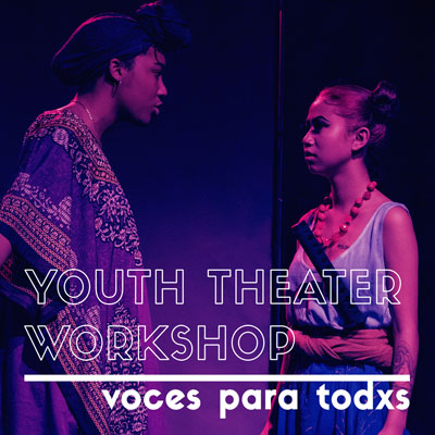 Youth Theater Workshop: Voces Para Todxs