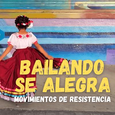 Bailando se alegra: Movimientos de resistencia