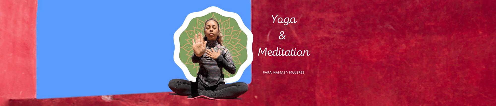 Yoga y Meditación para Mamás y mujeres