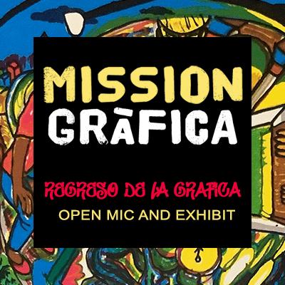Mission Grafica Regreso de la Grafica Open Mic and Exhibit