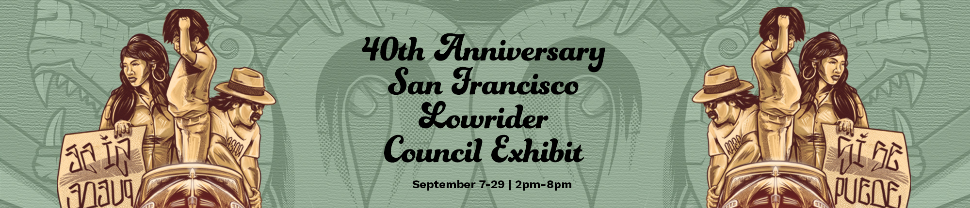 40th Anniversary San Francisco Lowrider Council Exhibit September 7 to 29 2pm to 8pm