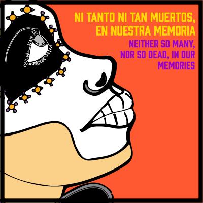 Ni Tanto Ni Tan Muertos, En Nuestra Memoria - Neither So Many, Nor So Dead, In Our Memories